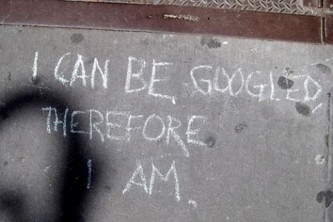 I can be googled therefore I am