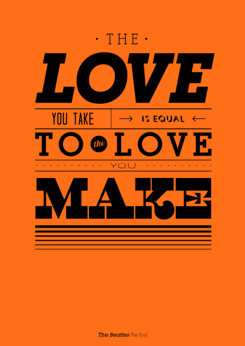 The love you take is equal to the love you make