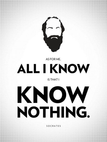 Socrates: as for me all I know is that I know nothing